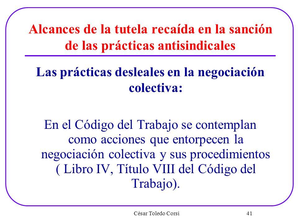 Alcances de la tutela recaída en la sanción de las prácticas antisindicales Las prácticas desleales en la negociación colectiva: En el Código del Trab