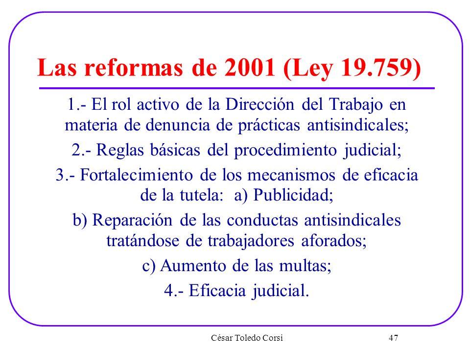 César Toledo Corsi 47 Las reformas de 2001 (Ley 19.759) 1.- El rol activo de la Dirección del Trabajo en materia de denuncia de prácticas antisindical