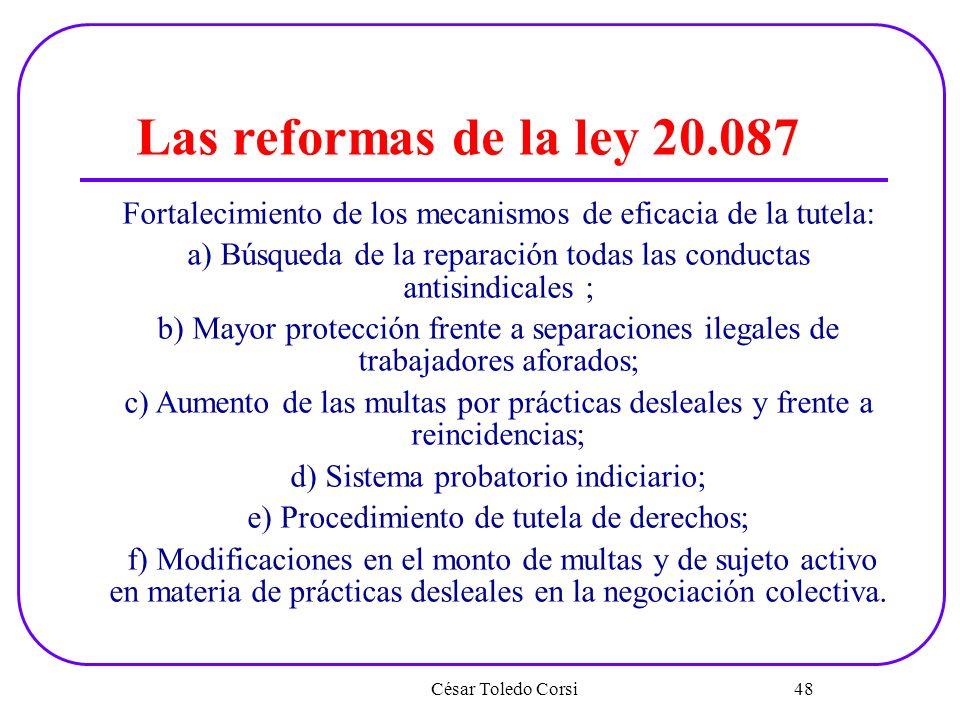 César Toledo Corsi 48 Las reformas de la ley 20.087 Fortalecimiento de los mecanismos de eficacia de la tutela: a) Búsqueda de la reparación todas las