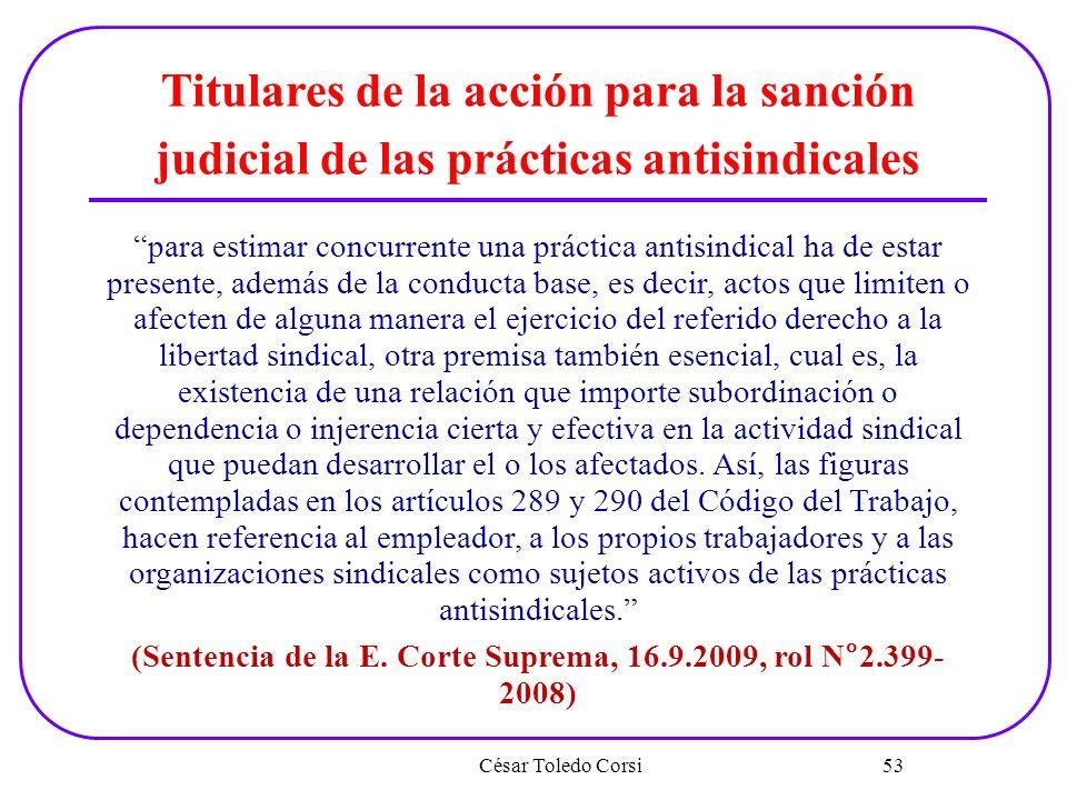 César Toledo Corsi 53 Titulares de la acción para la sanción judicial de las prácticas antisindicales para estimar concurrente una práctica antisindic