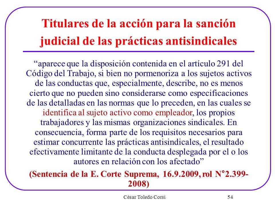 César Toledo Corsi 54 Titulares de la acción para la sanción judicial de las prácticas antisindicales aparece que la disposición contenida en el artíc
