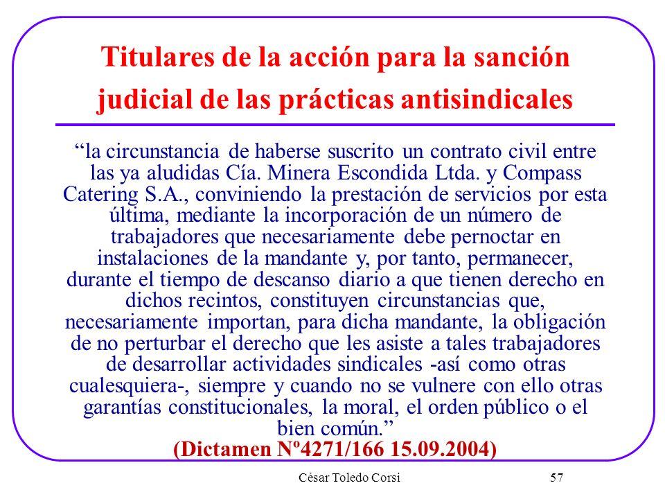 César Toledo Corsi 57 Titulares de la acción para la sanción judicial de las prácticas antisindicales la circunstancia de haberse suscrito un contrato