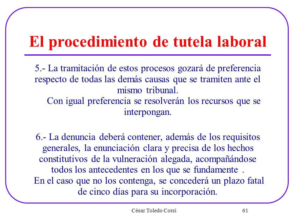 César Toledo Corsi 61 El procedimiento de tutela laboral 5.- La tramitación de estos procesos gozará de preferencia respecto de todas las demás causas