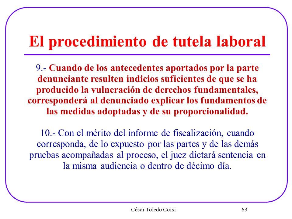 César Toledo Corsi 63 El procedimiento de tutela laboral 9.- Cuando de los antecedentes aportados por la parte denunciante resulten indicios suficient