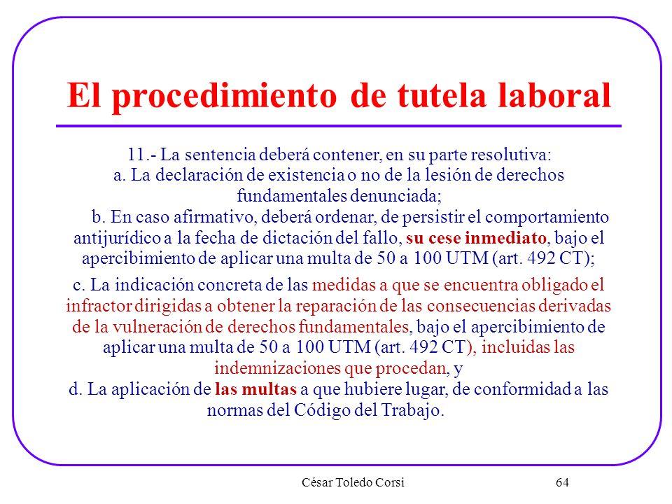 César Toledo Corsi 64 El procedimiento de tutela laboral 11.- La sentencia deberá contener, en su parte resolutiva: a. La declaración de existencia o