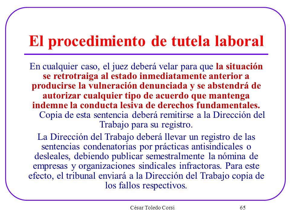 César Toledo Corsi 65 El procedimiento de tutela laboral En cualquier caso, el juez deberá velar para que la situación se retrotraiga al estado inmedi