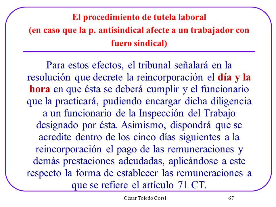 César Toledo Corsi 67 El procedimiento de tutela laboral (en caso que la p. antisindical afecte a un trabajador con fuero sindical) Para estos efectos