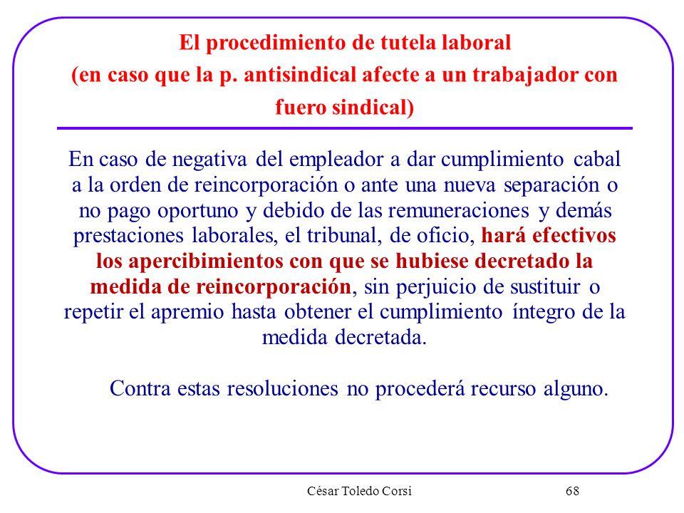 César Toledo Corsi 68 El procedimiento de tutela laboral (en caso que la p. antisindical afecte a un trabajador con fuero sindical) En caso de negativ