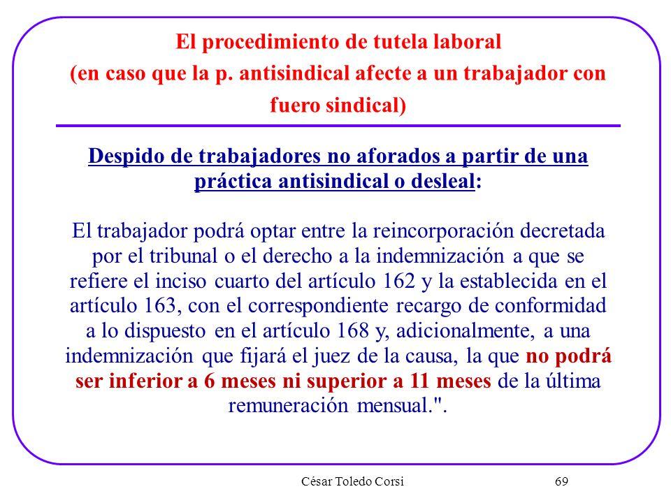 César Toledo Corsi 69 El procedimiento de tutela laboral (en caso que la p. antisindical afecte a un trabajador con fuero sindical) Despido de trabaja