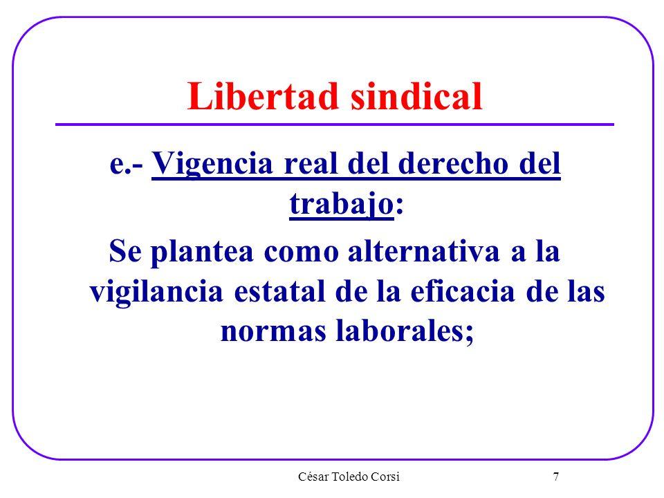 Libertad sindical e.- Vigencia real del derecho del trabajo: Se plantea como alternativa a la vigilancia estatal de la eficacia de las normas laborale
