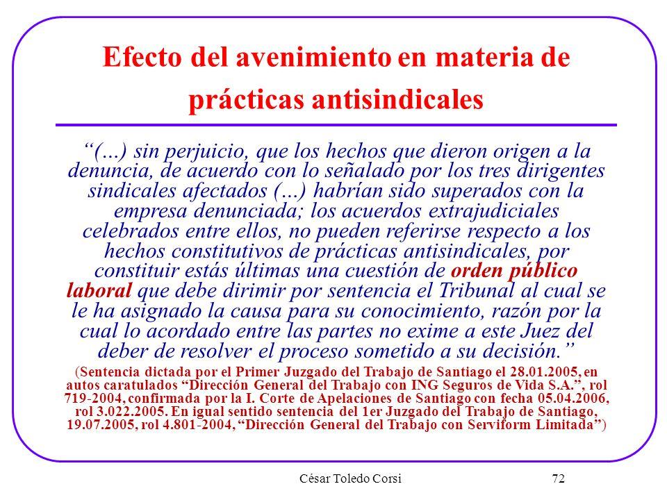 César Toledo Corsi 72 Efecto del avenimiento en materia de prácticas antisindicales (…) sin perjuicio, que los hechos que dieron origen a la denuncia,