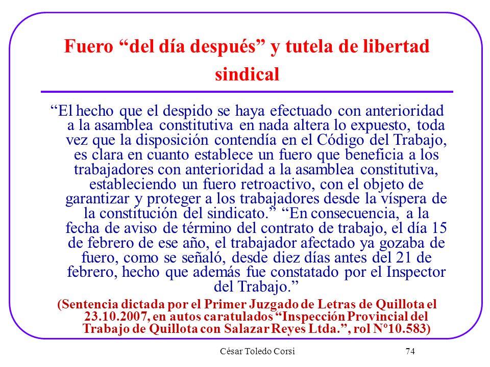 César Toledo Corsi 74 Fuero del día después y tutela de libertad sindical El hecho que el despido se haya efectuado con anterioridad a la asamblea con