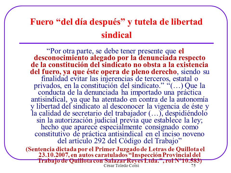 César Toledo Corsi 75 Fuero del día después y tutela de libertad sindical Por otra parte, se debe tener presente que el desconocimiento alegado por la