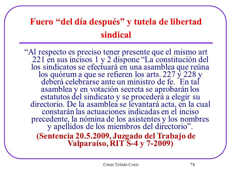 César Toledo Corsi 78 Fuero del día después y tutela de libertad sindical Al respecto es preciso tener presente que el mismo art 221 en sus incisos 1