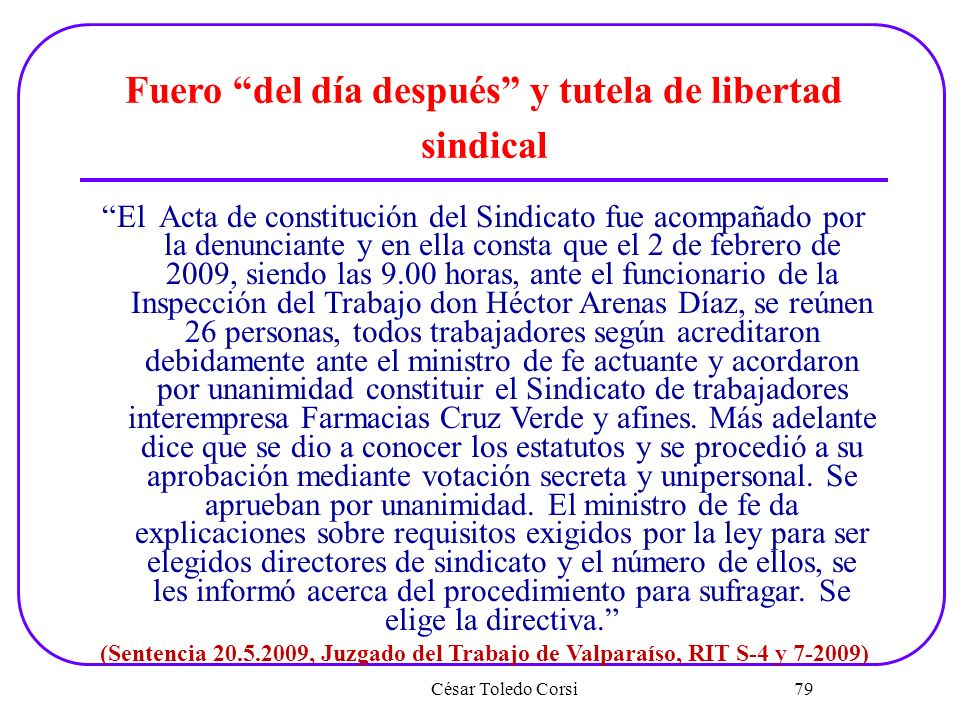 César Toledo Corsi 79 Fuero del día después y tutela de libertad sindical El Acta de constitución del Sindicato fue acompañado por la denunciante y en