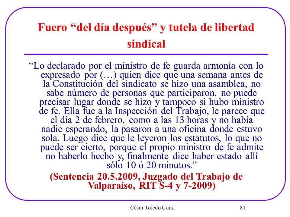 César Toledo Corsi 81 Fuero del día después y tutela de libertad sindical Lo declarado por el ministro de fe guarda armonía con lo expresado por (…) q