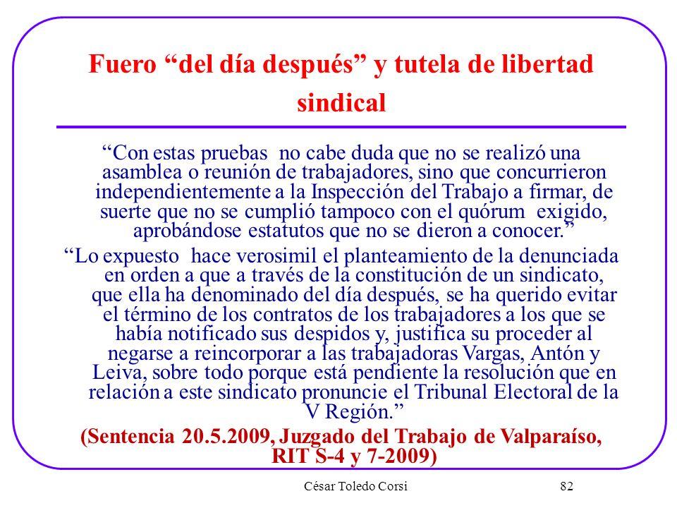 César Toledo Corsi 82 Fuero del día después y tutela de libertad sindical Con estas pruebas no cabe duda que no se realizó una asamblea o reunión de t