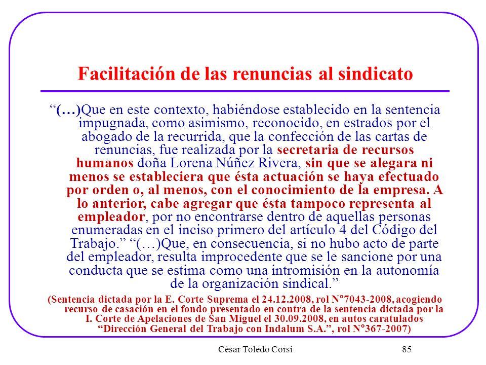 César Toledo Corsi 85 Facilitación de las renuncias al sindicato (…)Que en este contexto, habiéndose establecido en la sentencia impugnada, como asimi