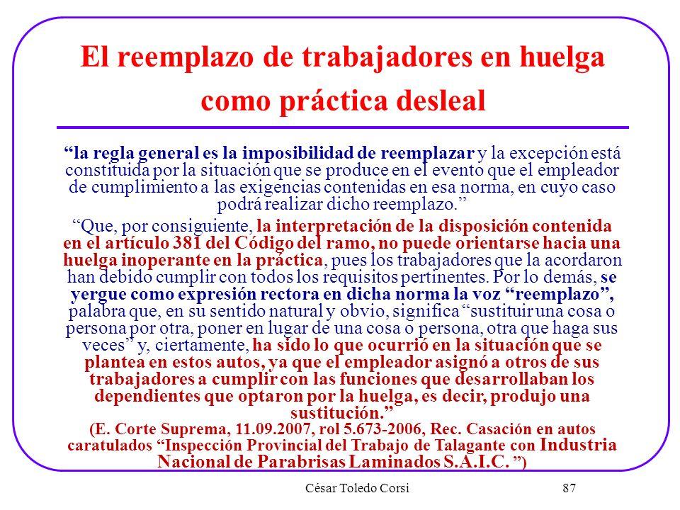 César Toledo Corsi 87 El reemplazo de trabajadores en huelga como práctica desleal la regla general es la imposibilidad de reemplazar y la excepción e