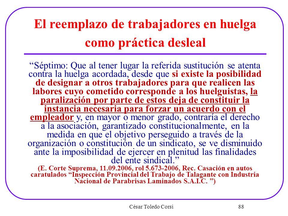 César Toledo Corsi 88 El reemplazo de trabajadores en huelga como práctica desleal Séptimo: Que al tener lugar la referida sustitución se atenta contr