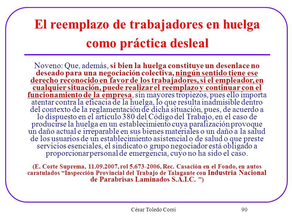 César Toledo Corsi 90 El reemplazo de trabajadores en huelga como práctica desleal Noveno: Que, además, si bien la huelga constituye un desenlace no d