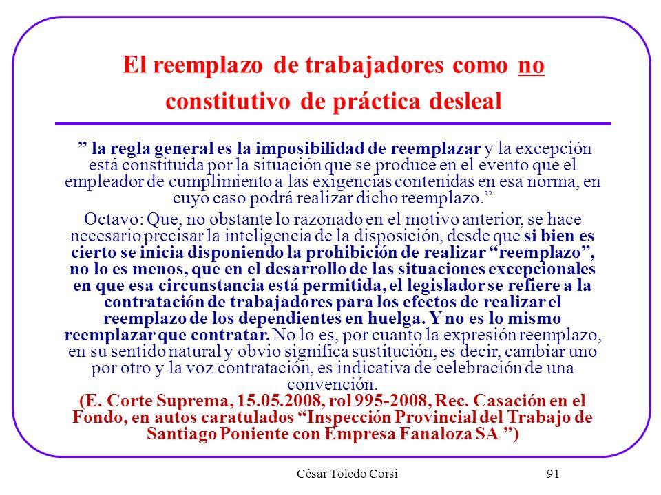 César Toledo Corsi 91 El reemplazo de trabajadores como no constitutivo de práctica desleal la regla general es la imposibilidad de reemplazar y la ex