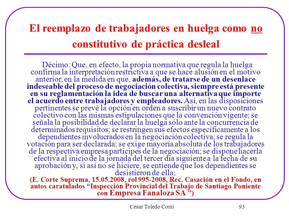 César Toledo Corsi 93 El reemplazo de trabajadores en huelga como no constitutivo de práctica desleal Décimo: Que, en efecto, la propia normativa que