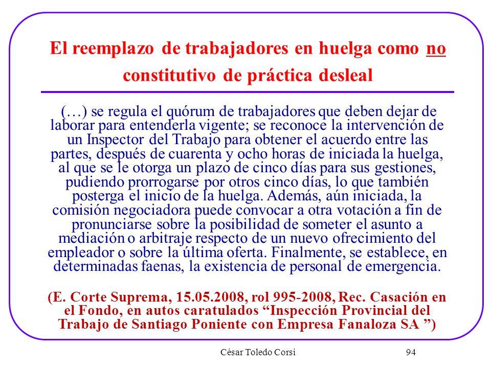 César Toledo Corsi 94 El reemplazo de trabajadores en huelga como no constitutivo de práctica desleal (…) se regula el quórum de trabajadores que debe