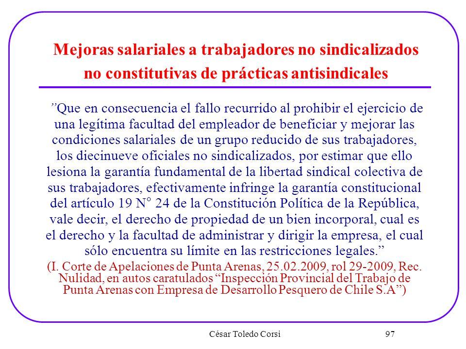 César Toledo Corsi 97 Mejoras salariales a trabajadores no sindicalizados no constitutivas de prácticas antisindicales Que en consecuencia el fallo re