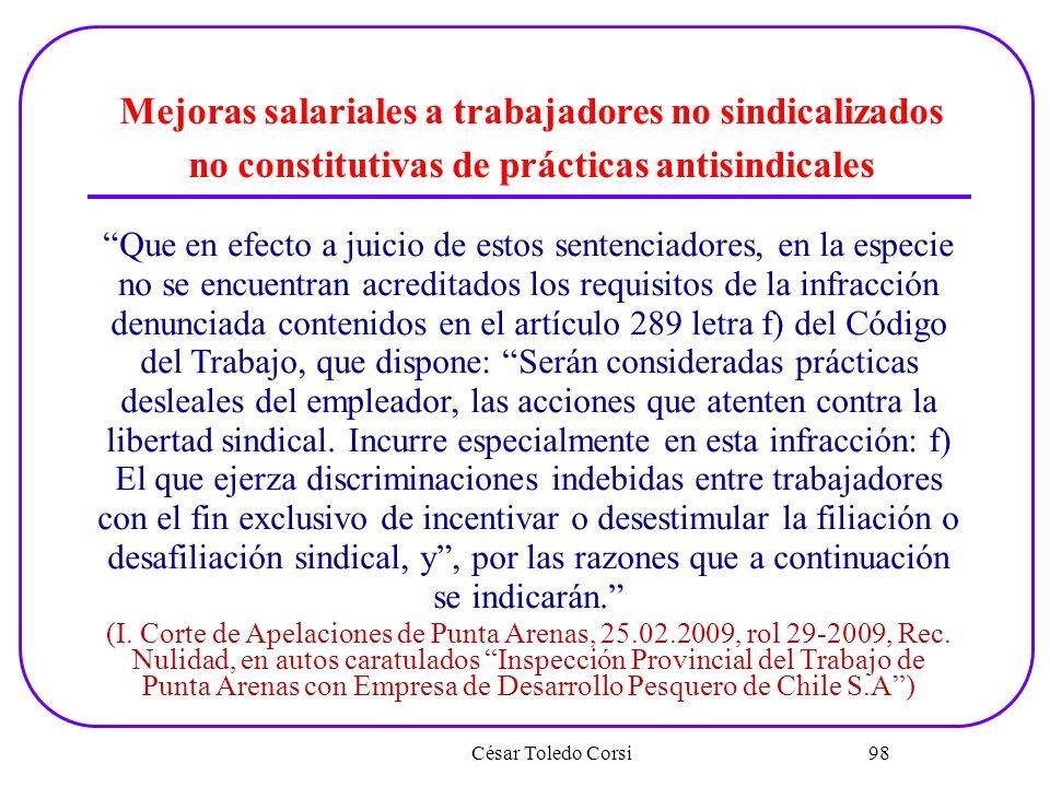 César Toledo Corsi 98 Mejoras salariales a trabajadores no sindicalizados no constitutivas de prácticas antisindicales Que en efecto a juicio de estos
