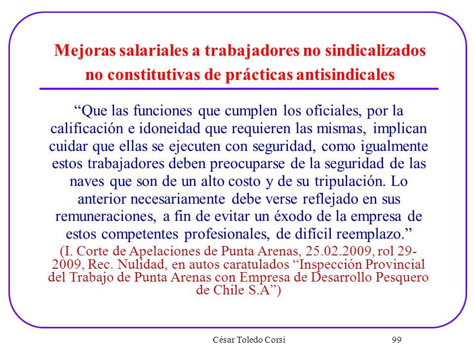 César Toledo Corsi 99 Mejoras salariales a trabajadores no sindicalizados no constitutivas de prácticas antisindicales Que las funciones que cumplen l