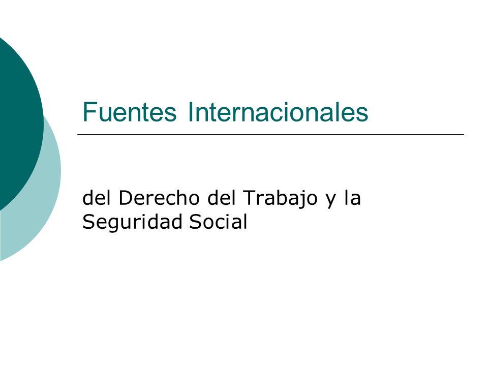 Fuentes Internacionales del Derecho del Trabajo y la Seguridad Social