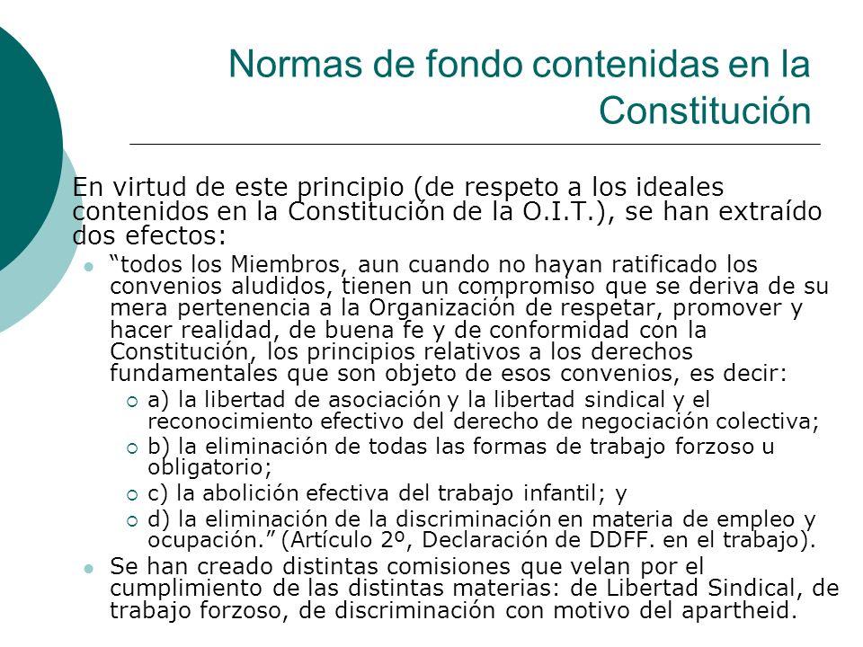 Normas de fondo contenidas en la Constitución En virtud de este principio (de respeto a los ideales contenidos en la Constitución de la O.I.T.), se ha