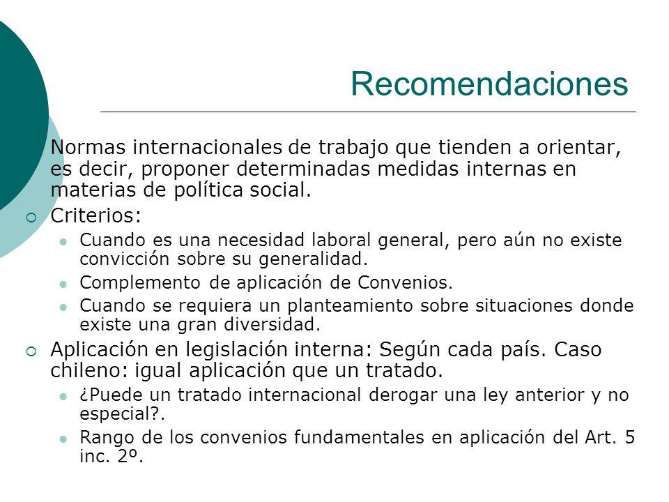 Recomendaciones Normas internacionales de trabajo que tienden a orientar, es decir, proponer determinadas medidas internas en materias de política soc