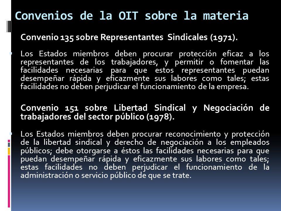 Convenios de la OIT sobre la materia Convenio 135 sobre Representantes Sindicales (1971). Los Estados miembros deben procurar protección eficaz a los
