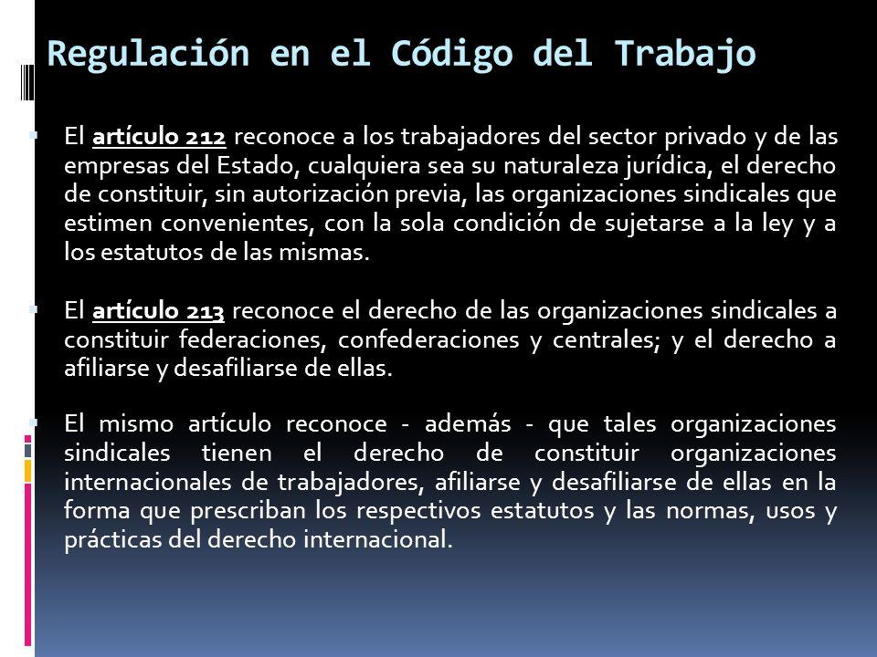 Regulación en el Código del Trabajo El artículo 212 reconoce a los trabajadores del sector privado y de las empresas del Estado, cualquiera sea su nat