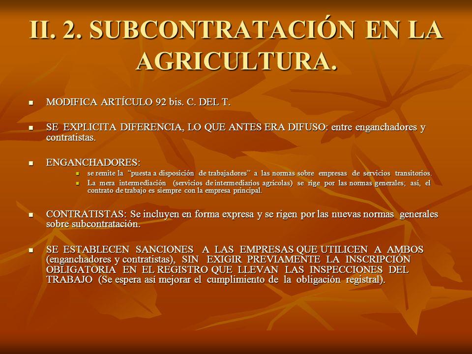 II. 2. SUBCONTRATACIÓN EN LA AGRICULTURA. MODIFICA ARTÍCULO 92 bis. C. DEL T. MODIFICA ARTÍCULO 92 bis. C. DEL T. SE EXPLICITA DIFERENCIA, LO QUE ANTE