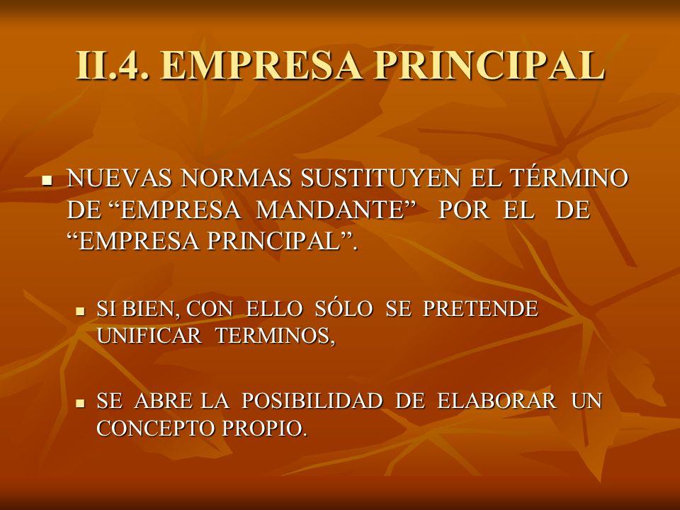 II.4. EMPRESA PRINCIPAL NUEVAS NORMAS SUSTITUYEN EL TÉRMINO DE EMPRESA MANDANTE POR EL DE EMPRESA PRINCIPAL. NUEVAS NORMAS SUSTITUYEN EL TÉRMINO DE EM