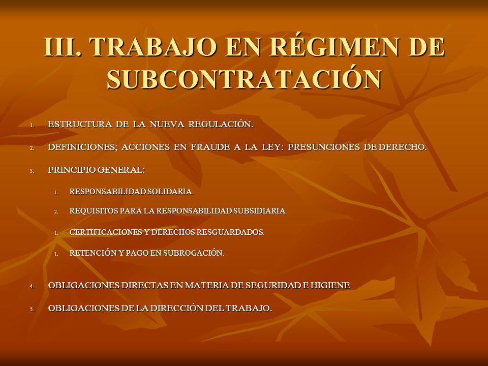 III. TRABAJO EN RÉGIMEN DE SUBCONTRATACIÓN 1. ESTRUCTURA DE LA NUEVA REGULACIÓN. 2. DEFINICIONES; ACCIONES EN FRAUDE A LA LEY: PRESUNCIONES DE DERECHO