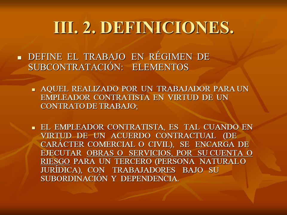 III. 2. DEFINICIONES. DEFINE EL TRABAJO EN RÉGIMEN DE SUBCONTRATACIÓN: ELEMENTOS DEFINE EL TRABAJO EN RÉGIMEN DE SUBCONTRATACIÓN: ELEMENTOS AQUEL REAL