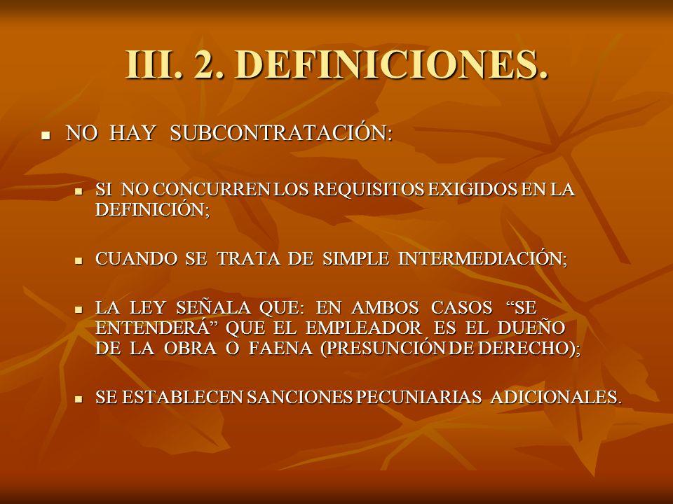 III. 2. DEFINICIONES. NO HAY SUBCONTRATACIÓN: NO HAY SUBCONTRATACIÓN: SI NO CONCURREN LOS REQUISITOS EXIGIDOS EN LA DEFINICIÓN; SI NO CONCURREN LOS RE