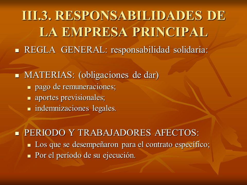 III.3. RESPONSABILIDADES DE LA EMPRESA PRINCIPAL REGLA GENERAL: responsabilidad solidaria: REGLA GENERAL: responsabilidad solidaria: MATERIAS: (obliga