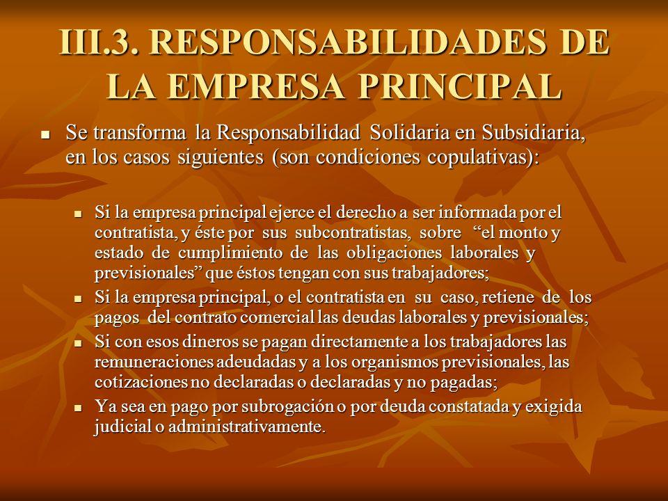 III.3. RESPONSABILIDADES DE LA EMPRESA PRINCIPAL Se transforma la Responsabilidad Solidaria en Subsidiaria, en los casos siguientes (son condiciones c