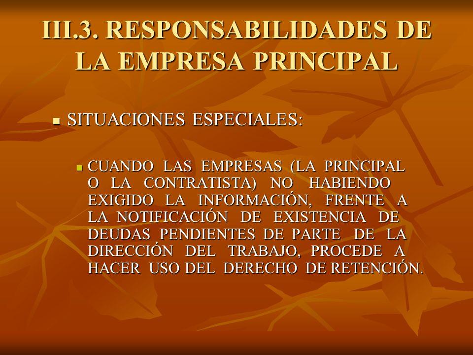 III.3. RESPONSABILIDADES DE LA EMPRESA PRINCIPAL SITUACIONES ESPECIALES: SITUACIONES ESPECIALES: CUANDO LAS EMPRESAS (LA PRINCIPAL O LA CONTRATISTA) N