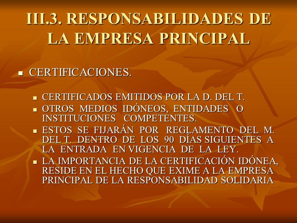 III.3. RESPONSABILIDADES DE LA EMPRESA PRINCIPAL CERTIFICACIONES. CERTIFICACIONES. CERTIFICADOS EMITIDOS POR LA D. DEL T. CERTIFICADOS EMITIDOS POR LA