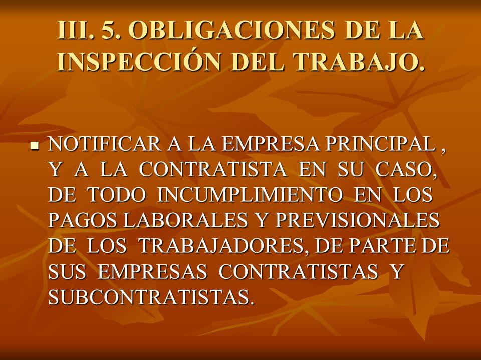 III. 5. OBLIGACIONES DE LA INSPECCIÓN DEL TRABAJO. NOTIFICAR A LA EMPRESA PRINCIPAL, Y A LA CONTRATISTA EN SU CASO, DE TODO INCUMPLIMIENTO EN LOS PAGO