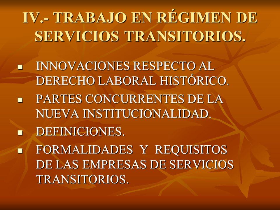 IV.- TRABAJO EN RÉGIMEN DE SERVICIOS TRANSITORIOS. INNOVACIONES RESPECTO AL DERECHO LABORAL HISTÓRICO. INNOVACIONES RESPECTO AL DERECHO LABORAL HISTÓR
