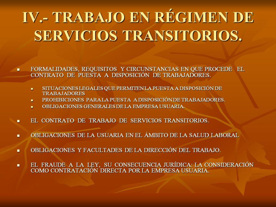 IV.- TRABAJO EN RÉGIMEN DE SERVICIOS TRANSITORIOS. FORMALIDADES, REQUISITOS Y CIRCUNSTANCIAS EN QUE PROCEDE EL CONTRATO DE PUESTA A DISPOSICIÓN DE TRA