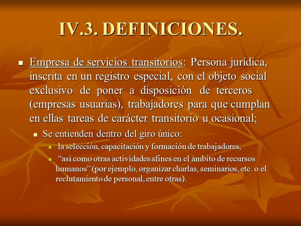 IV.3. DEFINICIONES. Empresa de servicios transitorios: Persona jurídica, inscrita en un registro especial, con el objeto social exclusivo de poner a d