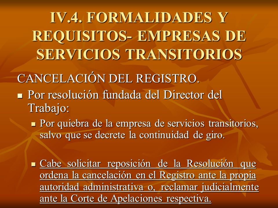 IV.4. FORMALIDADES Y REQUISITOS- EMPRESAS DE SERVICIOS TRANSITORIOS CANCELACIÓN DEL REGISTRO. Por resolución fundada del Director del Trabajo: Por res